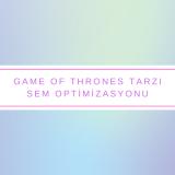 Game of Thrones Tarzı SEM Optimizasyonu